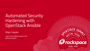 OpenStack Summit Austin 2016 - Automated Security Hardening with OpenStack-Ansible - Major Hayden